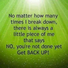 So True! NO, you're not done yet Get BACK UP! This little piece of me makes all the difference in the world on those days when I have fallen and I don't think I can get back up Hope Quotes, Great Quotes, Inspirational Quotes, Meaningful Quotes, Motivational Quotes, Random Quotes, Amazing Quotes, Quotable Quotes, Funny Quotes