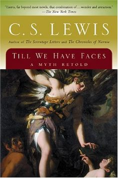 Till We Have Faces // C.S. Lewis