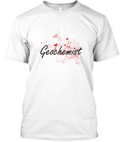 Geochemist Heart Design White T-Shirt Front - This is the perfect gift for someone who loves Geochemist. Thank you for visiting my page (Related terms: Professional jobs,job Geochemist,Geochemist,geochemists,geology,chemistry,myjobs.com,,jobs,I love Ge ...)