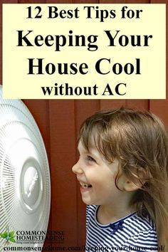 Keeping Your House Cool without AC - Whether you want to cool a room or cool your house, these tips will help you be more comfortable in the summer heat.