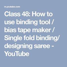 Class 48: How to use binding tool / bias tape maker / Single fold binding/ designing saree - YouTube