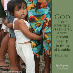 """Please pray for victims of natural disasters around the globe. """"God is our refuge and strength, a very present help in times of trouble."""" Psalms 46:1  #SuperTyphoon #Haiyan #Disaster #OperationBlessing"""
