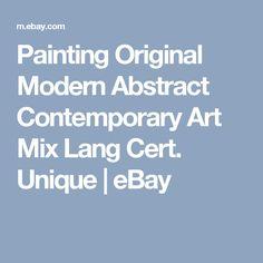 Painting Original Modern Abstract Contemporary Art Mix Lang Cert. Unique | eBay