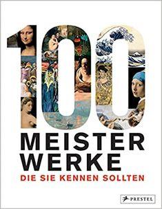 100 Meisterwerke, die Sie kennen sollten: Amazon.de: Bücher