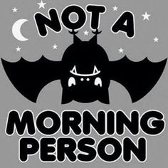 ... Not a Morning Person ....