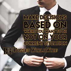 Make decisions based on where you want to be, not on your current situation #SaturdayMotivation #Inspiration Shop @ http://www.bossesworld.com/
