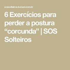 "6 Exercícios para perder a postura ""corcunda"" | SOS Solteiros"