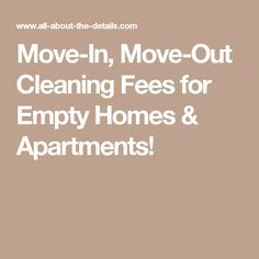 Move-In, Move-Out Cleaning Fees for Empty Homes & Apartments! House Cleaning Jobs, Move Out Cleaning Service, Move In Cleaning, Cleaning Maid, House Cleaning Checklist, Carpet Cleaning Business, Apartment Cleaning, House Cleaning Services, Cleaning Hacks