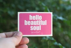 because I always want you to remember this. :: hello beautiful soul (you are loved.)