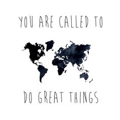 you are called to do great things