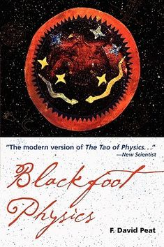 """Read """"Blackfoot Physics"""" by Peat, David available from Rakuten Kobo. """"The modern version of The Tao of Physics. We gain tantalizing glimpses of an elusive alternative to the thing we kn. The Tao Of Physics, Physics Online, Theoretical Physics, New Scientist, Physicist, So Little Time, Thought Provoking, Free Ebooks"""