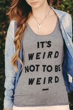 "AVAILABLE AGAIN: ""It's Weird Not To Be Weird."" // This shirt helps prevent bullying in schools! #sevenly #anitbullying #graphictee"