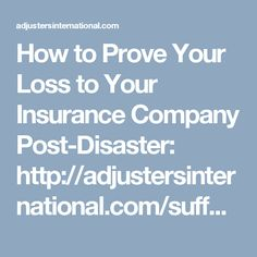 How to Prove Your Loss to Your Insurance Company Post-Disaster: http://adjustersinternational.com/suffered-damage-home-tips-help-inventory-possessions/