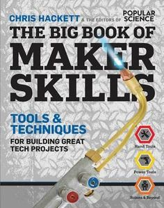 The Big Book of Maker Skills (Popular Science): Tools & Techniques for Building Great Tech Projects by Chris Hackett - Weldon Owen New Books, Books To Read, Skill Tools, Science Tools, Data Science, Book Maker, Science Magazine, Thing 1, Mechanical Engineering