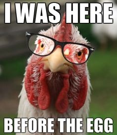 Hipster chicken came before the egg.