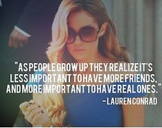 Lauren Conrad - Less Important to have more friends and more important to have real ones.