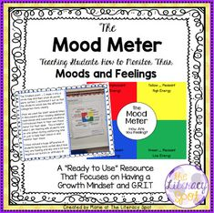 Are you teaching about Growth Mindset or GRIT in your classroom?Do you have students in your room that are easily angered or frustrated or overly excited? Using a mood meter enables your students to think about their mood and feelings and teaches them how to move from one mood to another.