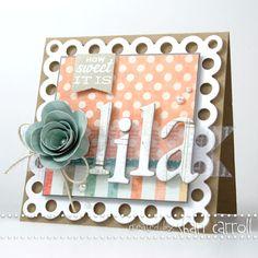 Shari Carroll: …my world –  Welcome Lila Grace - 5/28/12.  (Pin#1: Flowers: 3D/ Dies. Pin+: Words).