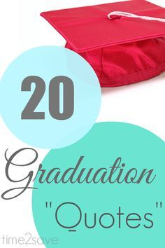 Graduation Quotes | 20 Sayings to Motivate, Encourage and Inspire -- Great to write in a card or make a sign, etc.