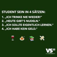 """Student sein in 4 Sätzen: 1. """"Ich trinke nie wieder!"""" 2. """"Heute gibt's Nudeln."""" 3. """"Ich sollte eigentlich lernen."""" 4.""""Ich habe kein Geld."""""""