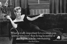 zsa zsa Gabor...her quotes crack me up!