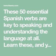 These 50 essential Spanish verbs are key to speaking and understanding the language at all. Learn these, and you'll be on solid Spanish footing!