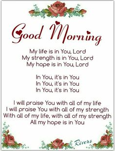 Good morning, my life is in you, lord morning good morning morning quotes good morning quotes good morning greetings Daily Morning Prayer, Inspirational Good Morning Messages, Happy Good Morning Quotes, Happy Day Quotes, Beautiful Morning Quotes, Good Morning Sister, Good Morning Happy Sunday, Morning Quotes For Him, Good Morning Prayer