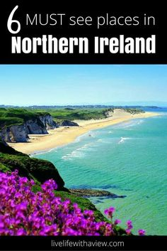 6 must see places in Northern Ireland | Life With a View