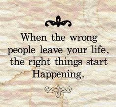 When the wrong people leave your life, the right things start Happening | Anonymous ART of Revolution
