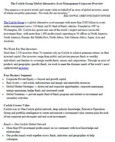 "The Carlyle Group Global Alternative Asset Management Corporate Overview  ""Our purpose is to invest wisely and create value on behalf of an array of global investors, many of whom are public pensioners. We work for our investors."" -	BILL CONWAY, CHIEF INVESTMENT OFFICER http://www.carlyle.com/about-carlyle"