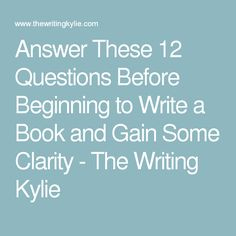 Answer These 12 Questions Before Beginning to Write a Book and Gain Some Clarity - The Writing Kylie