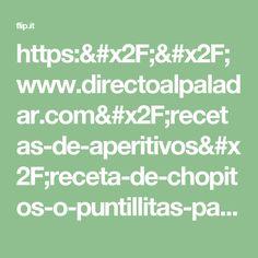 https://www.directoalpaladar.com/recetas-de-aperitivos/receta-de-chopitos-o-puntillitas-para-el-dia-de-la-tapa