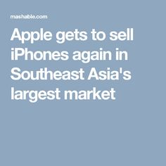 Apple gets to sell iPhones again in Southeast Asia's largest market