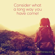 Consider what a long way you have come! #quote