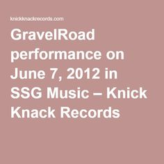 GravelRoad performance on June 7, 2012 in SSG Music – Knick Knack Records