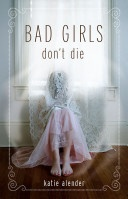 Bad Girls Don't Die, Katie Alender. Easy read, and a good spin on an old-as-time ghost story. I just found out there are 2 other books in this series too!