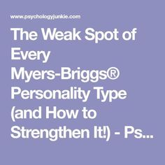 The Weak Spot of Every Myers-Briggs® Personality Type (and How to Strengthen It!) - Psychology Junkie