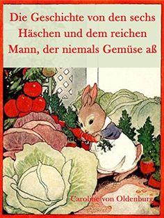 Die Geschichte von den sechs Häschen und dem reichen Mann, der niemals Gemüse aß (Geschichten mit märchenhaften Illustrationen)