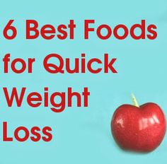 6 foods for quick weight loss