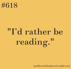 I'd rather be reading.