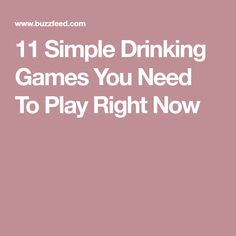 11 Simple Drinking Games You Need To Play Right Now