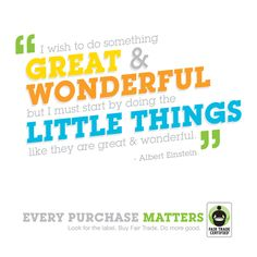 Every time you buy Fair Trade you're doing something great & wonderful for farmers around the world.