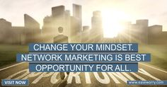 Change your mindset. Network Marketing is best opportunity for all. http://www.easeworry.com/