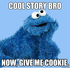 7bec1ad015a29bf63bfa31cdee2f7725 ginger snap cookies cookie monster quotes feeling meme ish sesame street, cookie monster edition cookie