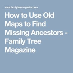 How to Use Old Maps to Find Missing Ancestors - Family Tree Magazine