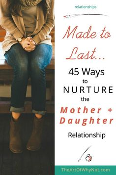 Made to Last...45 ways to nurture the mother daughter relationship