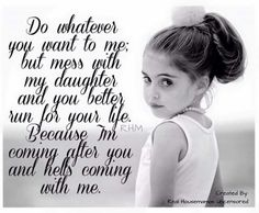 So True! Including my DAUGTHER-IN-LAW and GRAND-DAUGHTER!