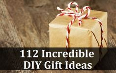112 Incredible DIY Gift Ideas -- beauty gifts, edible gifts, gifts for the home, scented gifts, festive themed gifts, gifts for the kids, garden gifts, pet gifts