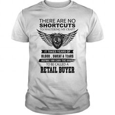 There Are No Shortcuts To Mastering My Craft RETAIL BUYER T Shirts, Hoodies, Sweatshirts. GET ONE ==> https://www.sunfrog.com/Jobs/There-Are-No-Shortcuts-To-Mastering-My-Craft-RETAIL-BUYER-White-Guys.html?41382