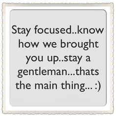 A popular quote that my parents have been telling me since I was young. #quote #life #gentleman #parents #family #quotesbygsl